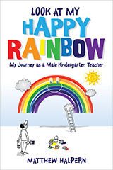 [Look at My Happy Rainbow: My Journey as a Male Kindergarten Teacher book cover]